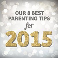 Our 8 Best Parenting Tips for 2015